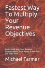 Fastest Way To Multiply Your Revenue Objectives: Understand How Your Business Partners Make Their Money & How You Can Help Them Cover Image