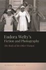 Eudora Welty's Fiction and Photography: The Body of the Other Woman (New Southern Studies) Cover Image