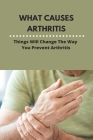 What Causes Arthritis: Things Will Change The Way You Prevent Arthritis: Arthritis Knee Brace Cover Image