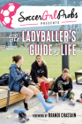 SoccerGrlProbs Presents: The Ladyballer's Guide to Life Cover Image