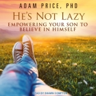He's Not Lazy Lib/E: Empowering Your Son to Believe in Himself Cover Image