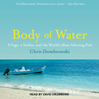 Body of Water: A Sage, a Seeker, and the World�s Most Alluring Fish Cover Image
