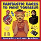 Fantastic Faces to Paint Yourself!: Become a Pirate, a Ghoul, a Spotty Dog and More Cover Image