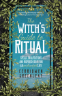 The Witch's Guide to Ritual: Spells, Incantations and Inspired Ideas for an Enchanted Life (Beginner Witchcraft Book, Herbal Witchcraft Book, Moon Cover Image