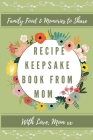Recipe Keepsake Book From Mom: Create Your Own Recipe Book Cover Image