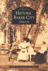 Historic Baker City, Oregon (Images of America) Cover Image