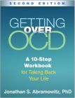 Getting Over OCD, Second Edition: A 10-Step Workbook for Taking Back Your Life (The Guilford Self-Help Workbook Series) Cover Image