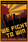 We Fight To Win: Inequality and the Politics of Youth Activism (Rutgers Series in Childhood Studies) Cover Image