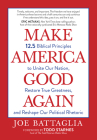 Make America Good Again: 12.5 Biblical Principles to Unite Our Nation, Restore True Greatness, and Reshape Our Political Rhetoric Cover Image