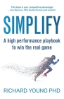 Simplify: A high performance playbook to win the real game Cover Image