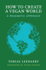 How to Create a Vegan World: A Pragmatic Approach Cover Image