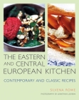 The Eastern and Central European Kitchen: Contemporary & Classic Recipes Cover Image