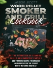 Wood Pellet Smoker and Grill Cookbook: Be the Pitmaster of Standout Grills and Barbecue Parties - 200+ Winning Recipes for Grilling and Barbecue for T Cover Image
