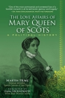 The Love Affairs of Mary Queen of Scots: A Political History Cover Image