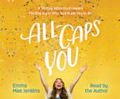 All-Caps You: A 30-Day Adventure Toward Finding Joy in Who God Made You to Be Cover Image