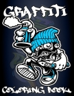 Graffiti Coloring Book: Street Art Coloring Book with more than 50 fun graffiti illustrations/ An Adults Coloring Book Stress Relieving Cover Image