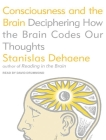 Consciousness and the Brain: Deciphering How the Brain Codes Our Thoughts Cover Image
