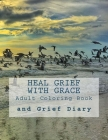 Heal Grief With Grace: Adult Coloring Book and Grief Diary Cover Image