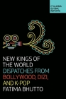 New Kings of the World: Dispatches from Bollywood, Dizi, and K-Pop Cover Image
