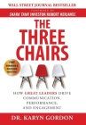 The Three Chairs: How Great Leaders Drive Communication, Performance, and Engagement Cover Image