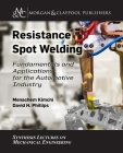 Resistance Spot Welding: Fundamentals and Applications for the Automotive Industry (Synthesis Lectures on Mechanical Engineering) Cover Image