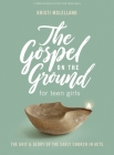 The Gospel on the Ground - Teen Girls' Bible Study Book: A Study of Acts Cover Image