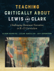 Teaching Critically about Lewis and Clark: Challenging Dominant Narratives in K-12 Curriculum Cover Image