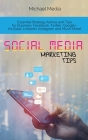 Social Media Marketing Tips: Essential Strategy Advice and Tips for Business: Facebook, Twitter, Google+, YouTube, LinkedIn, Instagram and Much Mor Cover Image