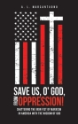 Save Us, O' God, from Oppression!: Shattering the Iron Fist of Marxism in America with the Wisdom of God Cover Image