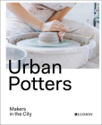 Urban Potters: Makers in the City Cover Image