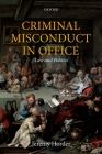 Criminal Misconduct in Office: Law and Politics (Oxford Monographs on Criminal Law and Justice) Cover Image