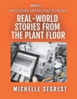 Modern Manufacturing (Volume 2): Real-World Stories from the Plant Floor Cover Image