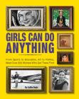 Girls Can Do Anything: From Sports to Innovation, Art to Politics, Meet Over 200 Women Who Got There First Cover Image