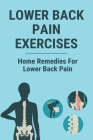 Lower Back Pain Exercises: Home Remedies For Lower Back Pain: Treatment Of Acute Low Back Pain Cover Image