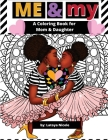 Me & My: A Mommy and Me Coloring Book for Mom and Daughter Cover Image