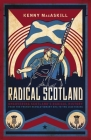 Radical Scotland: Uncovering Scotland's Radical History - From the French Revolutionary Era to the 1820 Rising Cover Image