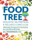 The Food Tree Holistic Nutrition and Wellness Curriculum: A Mind, Body, Soul Approach to Teaching Kids How to Eat Well and Be Healthy Cover Image