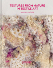 Textures from Nature in Textile Art: Natural inspiration for mixed-media and textile artists Cover Image