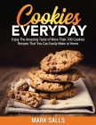 Cookies Everyday: Enjoy The Amazing Taste of More Than 100 Cookies Recipes That You Can Easily Make at Home Cover Image