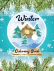 Winter Coloring Book: An Adult Coloring Book Featuring Relaxing Winter Scenes with Inspirational Quotes, Adorable Animals and Winter Floral Cover Image