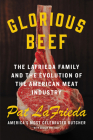 Glorious Beef: A Family of Meat Purveyors and the Evolution of an American Staple Cover Image