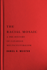 The Racial Mosaic: A Pre-history of Canadian Multiculturalism (Rethinking Canada in the World) Cover Image