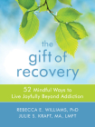 The Gift of Recovery: 52 Mindful Ways to Live Joyfully Beyond Addiction Cover Image