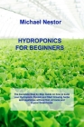 Hydroponics for Beginners: The Step by Step Guide for Hydroponics Gardening. Build your own Affordable and Sustainable Garden at Home, and start Cover Image