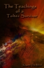 The Teachings of a Toltec Survivor Cover Image