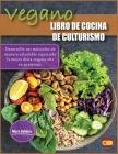Libro de Cocina de Culturismo Vegano: Desarrolle sus músculos de manera saludable siguiendo la mejor dieta vegana alta en proteínas. Cover Image
