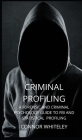 Criminal Profiling: A Forensic and Criminal Psychology Guide to FBI and Statistical Profiling (Introductory #27) Cover Image