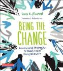 Being the Change: Lessons and Strategies to Teach Social Comprehension Cover Image