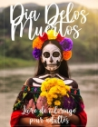 Dia de Los Muertos - Livre de coloriage pour adultes: Jour des morts en mexique, coloriage de femmes en masques, Crânes de sucres et Calavera ... Cover Image