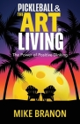 Pickleball and the Art of Living: The Power of Positive Dinking Cover Image